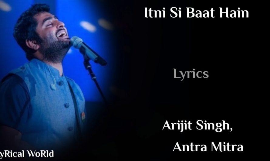 Lyrics: Itni Si Baat Hain | Arijit S,  Antra M | Pritam | Manoj Yadav | Emraan H, Prachi D | Azhar