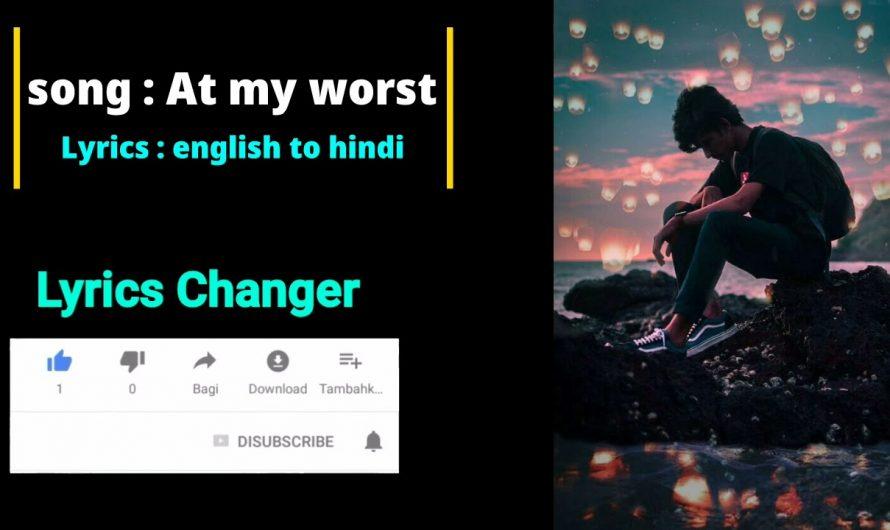 #Lyrics_changer: at my worst english to hindi lyrics video