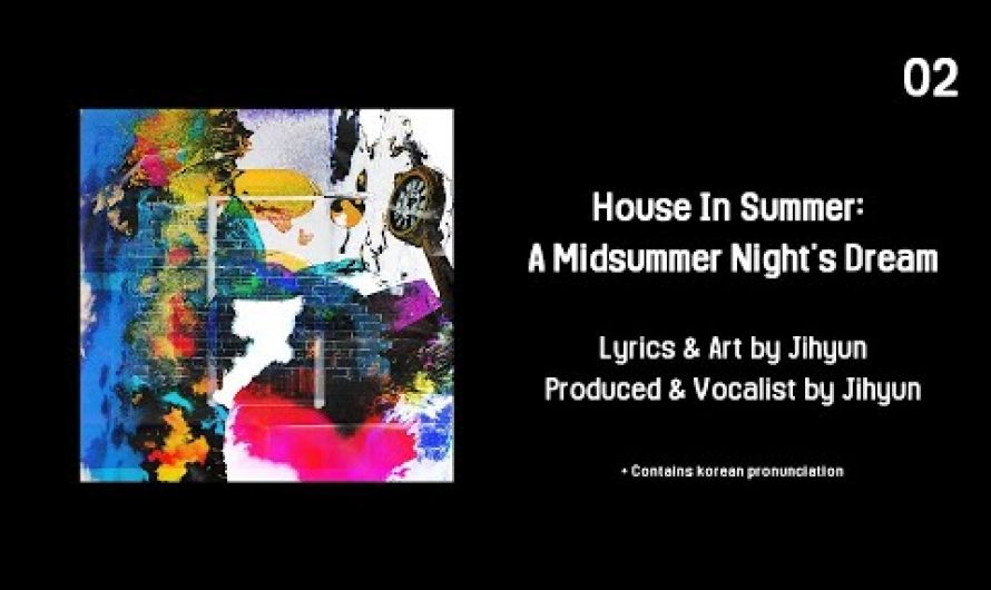 Jihyun Seo – 'House In Summer' : 'A Midsummer Night's Dream' Lyrics Video