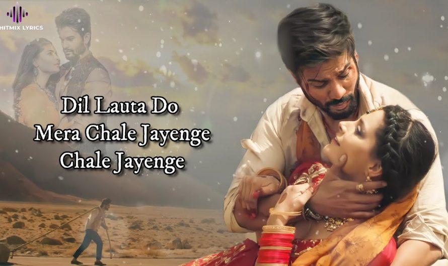 Dil Lauta Do (LYRICS) – Jubin Nautiyal, Payal Dev | Sunny K, Saiyami K | Kunaal V | Navjit B