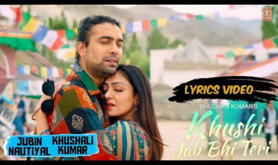 Khushi Jab Bhi Teri (Lyrics Video) |Jubin Nautiyal, Khushalii Kumar | Rochak K, A M Turaz | New Song
