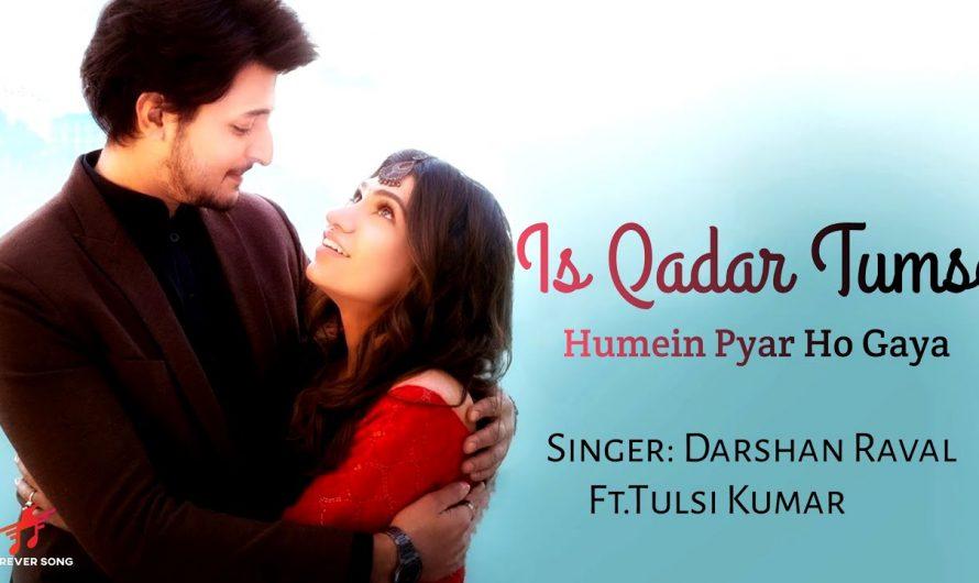 IS QADAR TUMSE HUMEIN PYAR HO GAYA (LYRICS) Darshan Raval & Tulsi Kumar | Sayeed Q , Sachet P