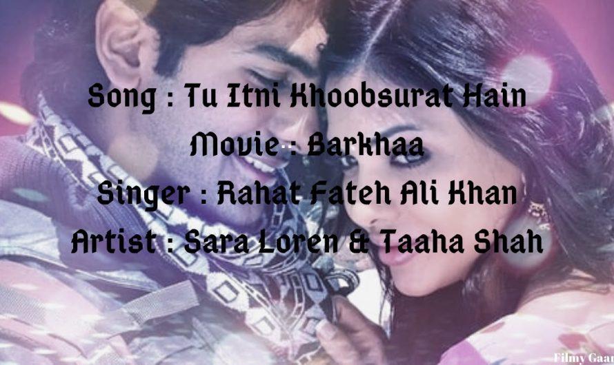 Tu Itni Khoobsurat Hai Barkhaa (Full Lyrics Song) | Rahat Fateh Ali Khan | Barkhaa | Sara & Taaha
