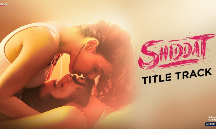 Shiddat Title Track (Video) Sunny Kaushal, Radhika Madan, Mohit Raina, Diana Penty | Manan Bhardwaj
