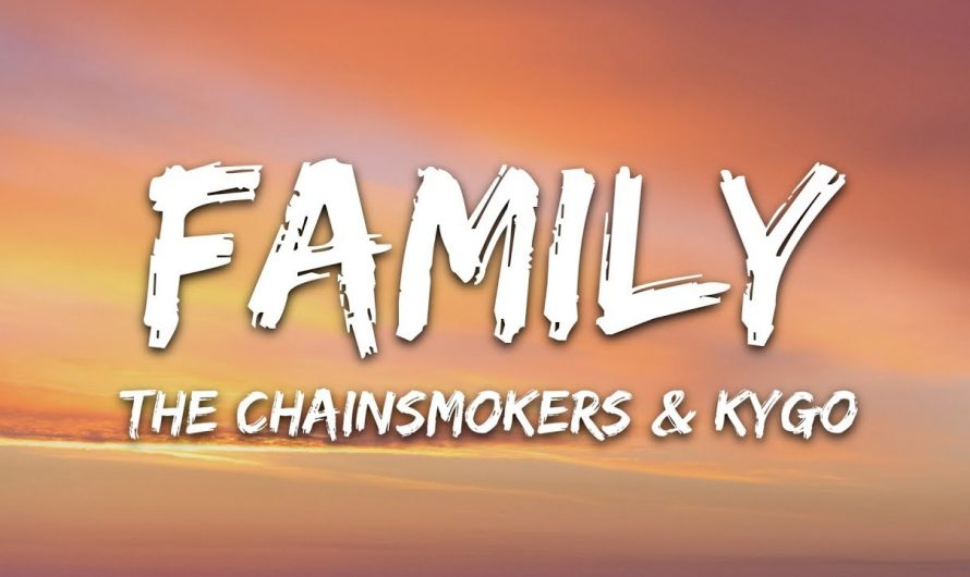 The Chainsmokers & Kygo – Family (Lyrics)