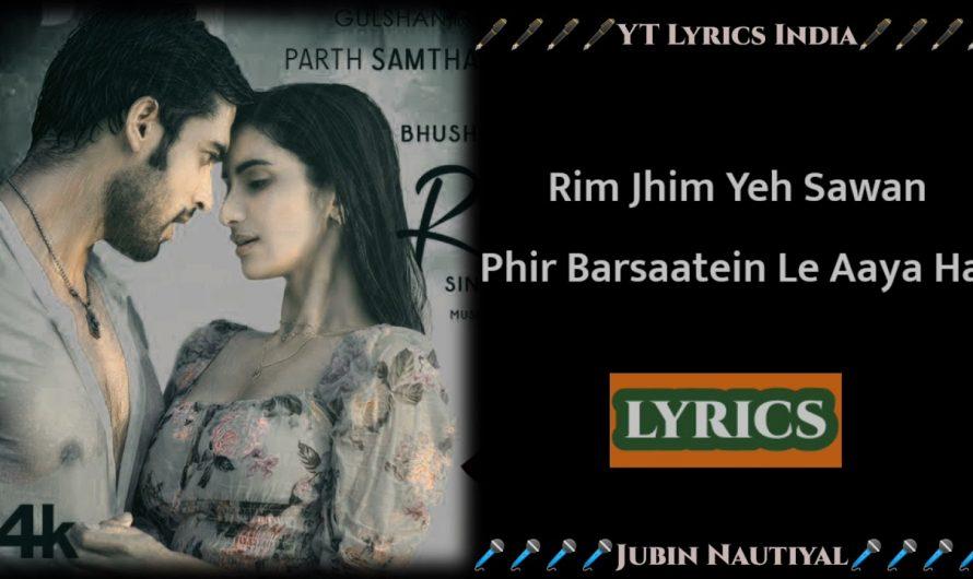 Rim Jhim Lyrics Video Song   Jubin Nautiyal   Kunaal Vermaa   AmiMishra   ParthSamthaan, DikshaSingh