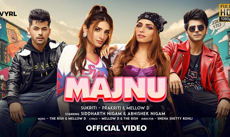 Majnu (Official Video) Sukriti, Prakriti, Mellow D | Siddharth Nigam, Abhishek Nigam | The Rish