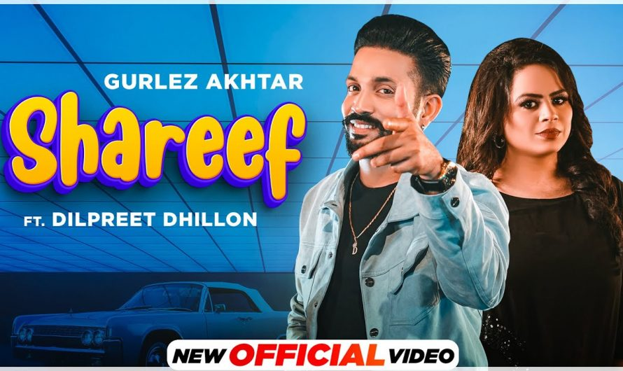 Shareef(HD Video) Gurlej Akhtar Ft Dilpreet Dhillon| New Punjabi Song 2021| Latest Punjabi Song 2021